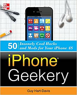 iPhone Geekery: 50 Insanely Cool Hacks and Mods for Your iPhone 4S 1st