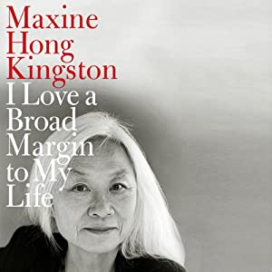 I Love a Broad Margin to My Life | [Maxine Hong Kingston]