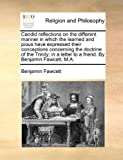 Candid reflections on the different manner in which the learned and pious have expressed their conceptions concerning the doctrine of the Trinity; in a letter to a friend. By Benjamin Fawcett, M.A. (1170468276) by Fawcett, Benjamin