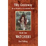 Tilly Greenway and the Secrets of the Ancient Keys, Book One - Watchersby Essi Tolling