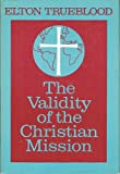 The Validity of the Christian Mission (0060687401) by Trueblood, Elton