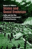 States and Social Evolution: Coffee and the Rise of National Governments in Central America (0807844632) by Robert G. Williams