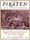Jan, PhD Rogozinski Pirates!: Brigands, Buccaneers, and Privateers in Fact, Fiction, and Legend: An A-Z Encyclopedia