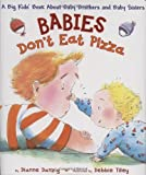 Babies Dont Eat Pizza: A Big Kids Book About Baby Brothers and Baby Sisters