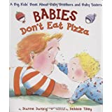 Babies Don't Eat Pizza: A Big Kids' Book about Baby Brothers and Baby Sistersby Dianne Danzig