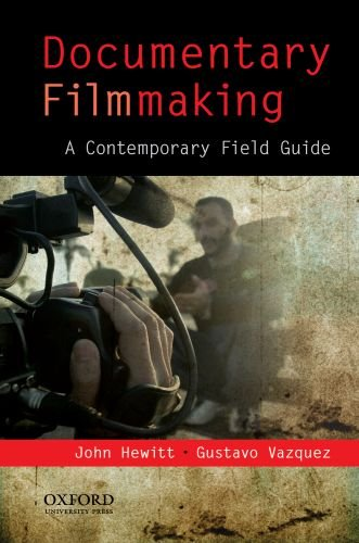 Documentary Filmmaking: A Contemporary Field Guide