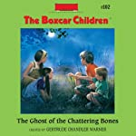 The Ghost of the Chattering Bones: The Boxcar Children Mysteries, Book 102 (       UNABRIDGED) by Gertrude Chandler Warner Narrated by Aimee Lilly