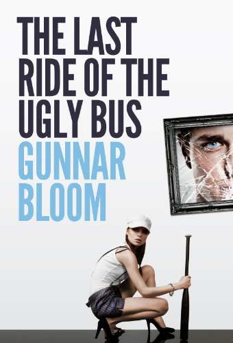 Free Excerpt From Gunnar Bloom's The Last Ride of the Ugly Bus, Our Thriller of the Week Sponsor!