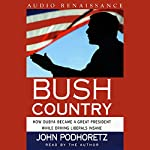 Bush Country: How Dubya Became a Great President While Driving Liberals Insane | John Podhoretz