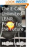 The E-Cat: Unlimited LENR Power for the Future