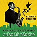 Kansas City Lightning: The Rise and Times of Charlie Parker Audiobook by Stanley Crouch Narrated by Kevin Kenerly