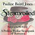 Steamrolled: Project Enterprise, Book 4 Audiobook by Pauline Baird Jones Narrated by Bill Brooks
