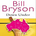 Down Under (       UNABRIDGED) by Bill Bryson Narrated by William Roberts