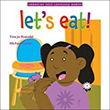 Let's Eat! (American Sign Language Babies series) [Board book]