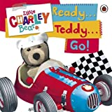Little Charley Bear: Ready . . . Teddy . . . Go!