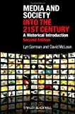 Media and Society into the 21st Century: A Historical Introduction (1405149353) by Gorman, Lyn