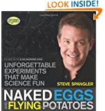 Naked Eggs and Flying Potatoes: Unforgettable Experiments That Make Science Fun (Steve Spangler Science)