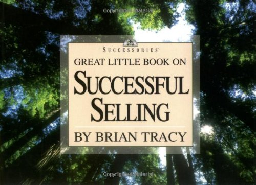 Great Little Book on Successful Selling (Brian Tracy's Great Little Books)