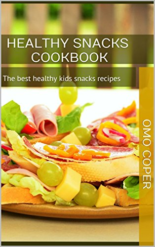 Free Kindle Book : Healthy snacks cookbook: The best healthy kids snacks recipes