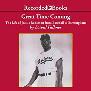 Great Time Coming: The Life of Jackie Robinson from Baseball to Birmingham | [David Falkner]