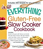 The Everything Gluten-Free Slow Cooker Cookbook: Includes Butternut Squash with Walnuts and Vanilla, Peruvian Roast Chicken with Red Potatoes, Lamb … Pumpkin Spice Lattes…and hundreds more!