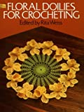 Floral Doilies for Crocheting (048625013X) by Weiss, Rita