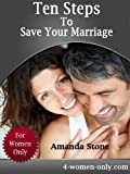 Ten Simple Steps to Save Your Marriage - Give up your frustration and prevent divorce - this guide is For Women Only