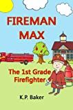Fireman Max - The 1st Grade Firefighter (Book 1: The Adventures of Fireman Max Series - Stories for Kids Ages 4-8)