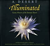 img - for A Desert Illuminated: Cactus Flowers of the Sonoran Desert book / textbook / text book