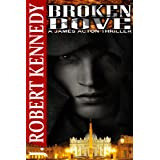 Broken Dove (A James Acton Thriller, Book #3) (James Acton Thrillers)by J. Robert Kennedy