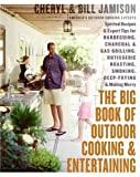 The Big Book of Outdoor Cooking and Entertaining: Spirited Recipes and Expert Tips for Barbecuing, Charcoal and Gas Grilling, Rotisserie Roasting, Smoking, Deep-Frying, and Making Merry (0060737840) by Jamison, Cheryl Alters