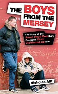 The Boys From The Mersey The Story Of Liverpools Annie Road End Crew Footballs First Clobbered-up Mob by Milo Books