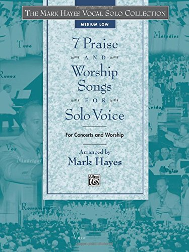 7 Praise and Worship Songs for Solo Voice: For Concerts and Worship - Medium Low (Mark Hayes Vocal Solo Collection)