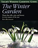 Taylor's Weekend Gardening Guide to the Winter Garden: Plants That Offer Color and Beauty in Every Season of the Year (Taylor's Weekend Gardening Guides (Houghton Mifflin)) (0395827507) by Buchanan, Rita