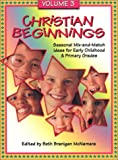 img - for Christian Beginnings: Seasonal Mix-And-Match Ideas for Early Childhood & Primary Grades (v. 3) book / textbook / text book