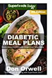 Diabetic Meal Plans: Diabetes Type-2 Quick & Easy Gluten Free Low Cholesterol Whole Foods Diabetic Recipes full of Antioxidants & Phytochemicals (Natural Weight Loss Transformation) (Volume 100)