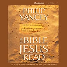 The Bible Jesus Read Audiobook by Philip Yancey Narrated by Philip Yancey