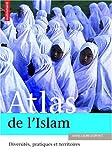 echange, troc Anne-Laure Dupont - Atlas de l'Islam dans le monde : Lieux, pratiques et idéologie