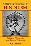 A Brief Introduction To Hinduism: Religion, Philosophy, And Ways Of Liberation (081338110X) by Herman, A. L.