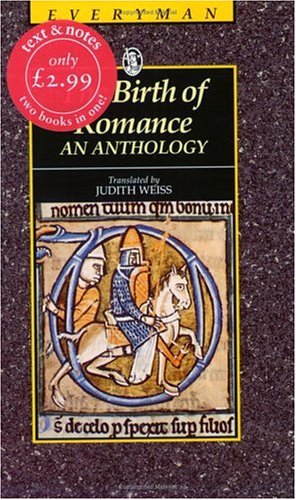 The Birth of Romance: An Anthology: The Birth Of Romance : An Anthology (trans. Weiss) (Everyman's Library)