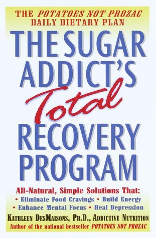 The Sugar Addict's Total Recovery Program, Kathleen DesMaisons Ph.D.