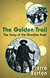The Golden Trail: The Story of the Klondike Rush
