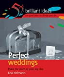 Perfect Weddings: Make the Most of Your Memorable Day (52 Brilliant Ideas)