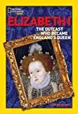 img - for World History Biographies: Elizabeth I: The Outcast Who Became England's Queen (National Geographic World History Biographies) book / textbook / text book