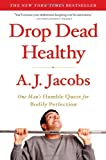 Drop Dead Healthy: One Man's Humble Quest for Bodily Perfection (1416599088) by Jacobs, A. J.