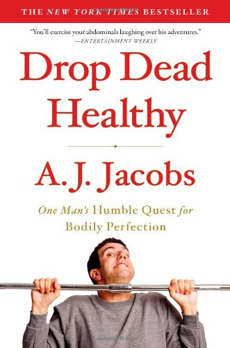 One Man's Humble Quest for Bodily Perfection - AJ Jacobs