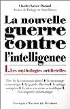 echange, troc Charles-Xavier Durand - La Nouvelle Guerre contre l'intelligence, tome 1 : Les Mythologies artificielles