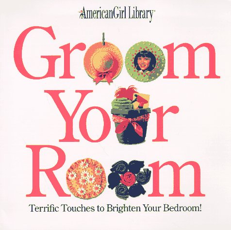 Groom Your Room: Terrific Touches to Brighten Your Bedroom (American Girl Library), IN HOUSE
