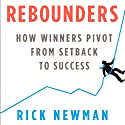Rebounders: How Winners Pivot from Setback to Success Audiobook by Rick Newman Narrated by Marty Neilan