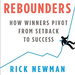Rebounders: How Winners Pivot from Setback to Success | [Rick Newman]
